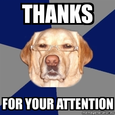 Meme Perro Racista - Thanks for your attention - 2036506