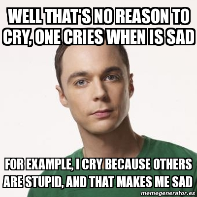 2592613 meme sheldon cooper well that's no reason to cry, one cries when