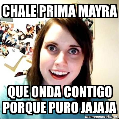 2677897 meme overly attached girlfriend chale prima mayra que onda contigo