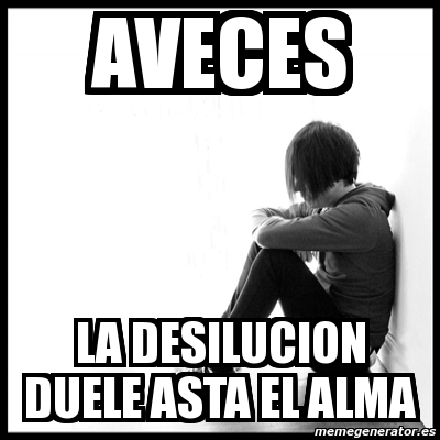 Meme First World Problems Aveces La Desilucion Duele Asta El Alma