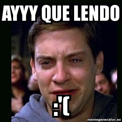4145957 meme crying peter parker ayyy que lendo '( 4145957