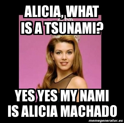 526632 meme personalizado alicia, what is a tsunami? yes yes my nami is