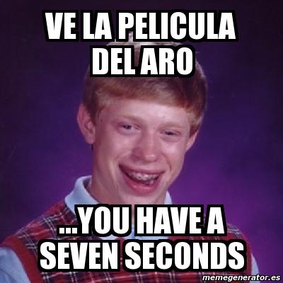 Meme Bad Luck Brian Ve La Pelicula Del Aro You Have A Seven