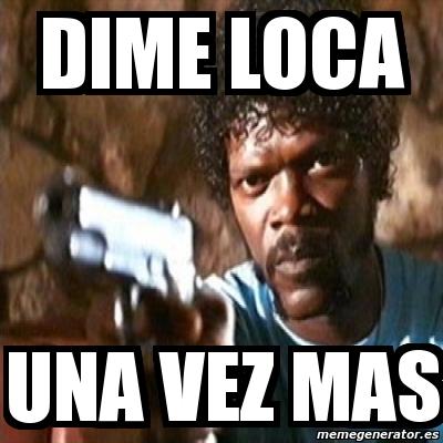 Meme Pulp Fiction Dime Loca Una Vez Mas 123831
