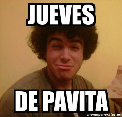 JUEVES DE PAVITA. Crear meme Personalizado