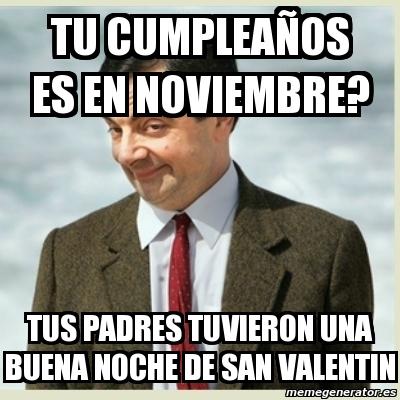 Meme Mr Bean - tu cumpleaños es en noviembre? tus padres tuvieron una buena noche de san ...