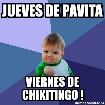 jueves de pavita viernes de chikitingo !