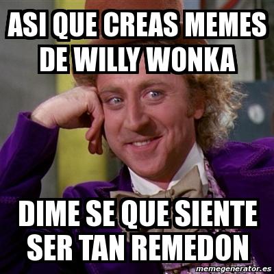 Meme Willy Wonka - asi que creas - 135.0KB