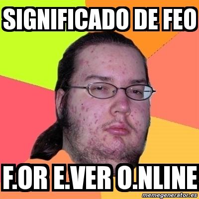 Meme Friki Significado De Feo For Ever Online 303559