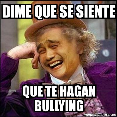 365403 meme yao wonka dime que se siente que te hagan bullying 365403,Memes De Bullying