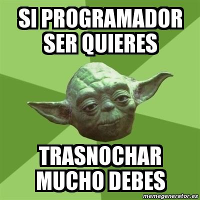 Meme Yoda - si programador ser quieres trasnochar mucho ...