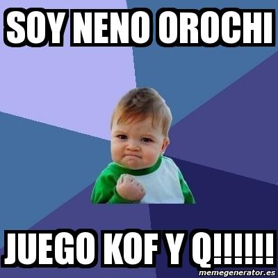 Meme Bebe Exitoso - SOY NENO OROCHI JUEGO KOF Y Q!!!!!! - 433655