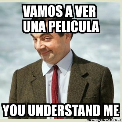 Meme Mr Bean Vamos A Ver Una Pelicula You Understand Me 444256