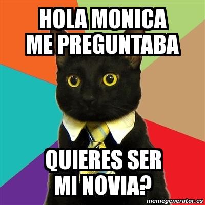 Meme Business Cat  hola monica me preguntaba quieres ser mi novia