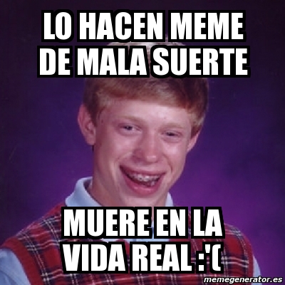 Meme bad luck brian lo hacen meme de mala suerte muere en la vida real 39 477997 - Mala suerte en la vida ...