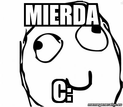 494874 meme personalizado mierda c 494874,Meme C