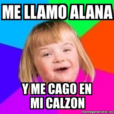 517095 meme retard girl me llamo alana y me cago en mi calzon 517095