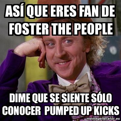 Meme Willy Wonka - ASÍ QUE ERES FAN DE FOSTER THE PEOPLE ...