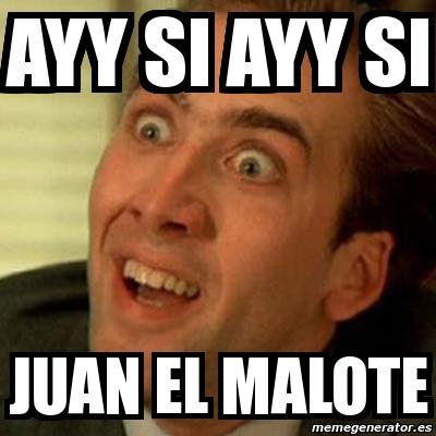 meme no me digas ayy si ayy si juan el malote 696996