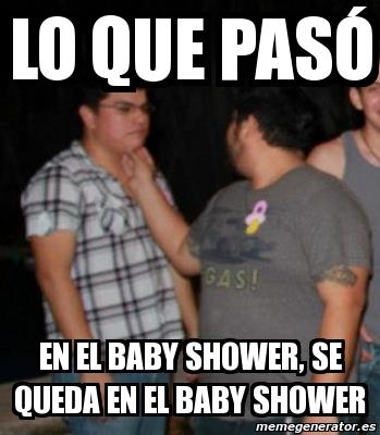 Lo Que Pasó En El Baby Shower, Se Queda En El Baby Shower. Crear Meme  Personalizado