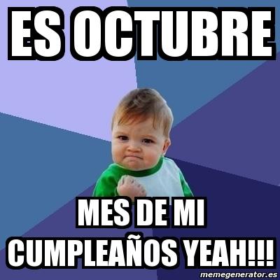 Es Octubre Mes de mi cumpleaños yeah!!!