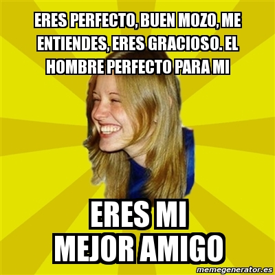 Meme Trologirl - eres perfecto, buen mozo, me entiendes ...