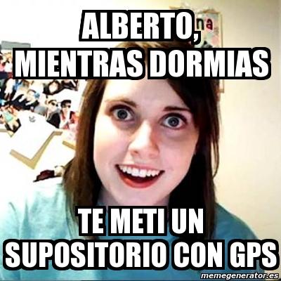 783419 meme overly attached girlfriend alberto, mientras dormias te,Alberto Memes