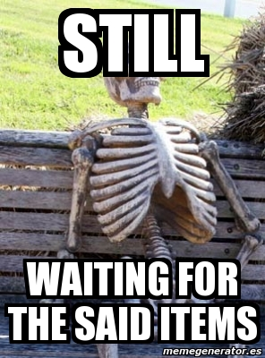 Meme Personalizado - STILL WAITING FOR THE SAID ITEMS - 814821