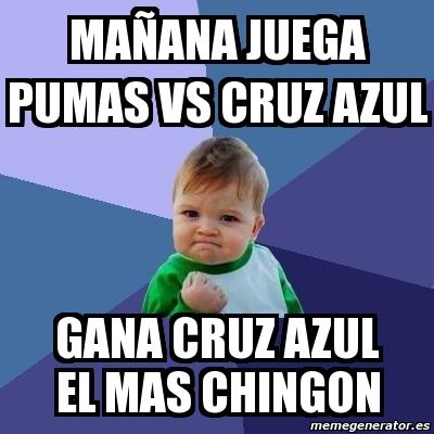 Meme Bebe Exitoso - mañana juega pumas vs cruz azul gana ...