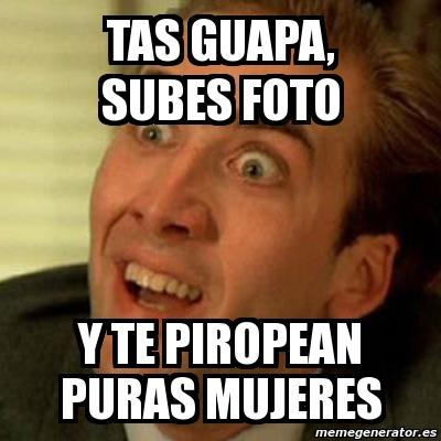 Meme No Me Digas Tas Guapa Subes Foto Y Te Piropean Puras Mujeres - Fotos-de-tas-guapas
