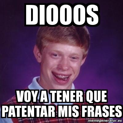 Meme Bad Luck Brian Diooos Voy A Tener Que Patentar Mis