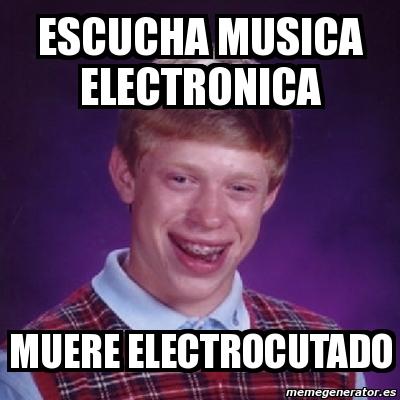 Meme Bad Luck Brian - Escucha musica electronica muere ...
