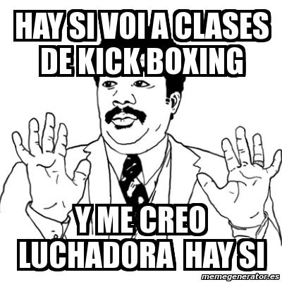 Meme Ay Si Hay Si Voi A Clases De Kick Boxing Y Me Creo