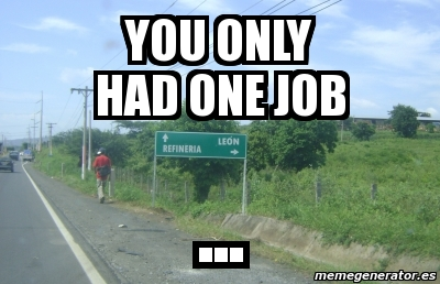 Meme Personalizado - you only had one job ... - 1108681