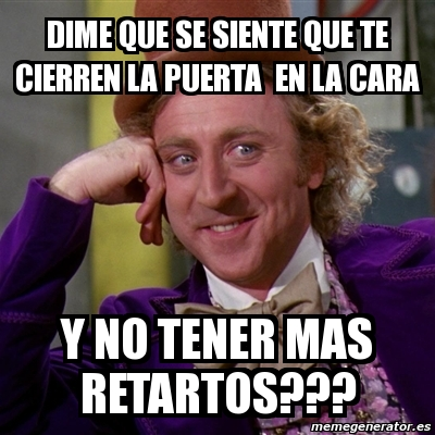 Meme willy wonka dime que se siente que te cierren la for Puerta willy wonka