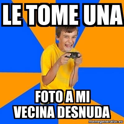 Meme Annoying Gamer Kid Le Tome Una Foto A Mi Vecina Desnuda 1270194