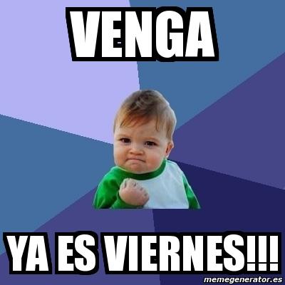Meme Bebe Exitoso - venga ya es viernes!!! - 1423426