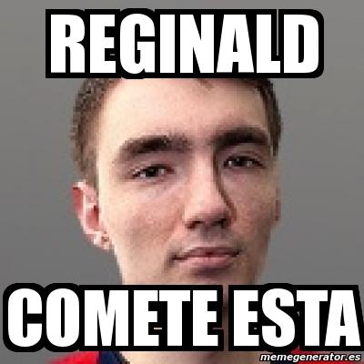 1490397 meme personalizado reginald comete esta 1490397