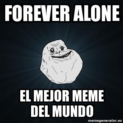 Meme forever alone forever alone el mejor meme del mundo - El mejor colchon del mundo ...