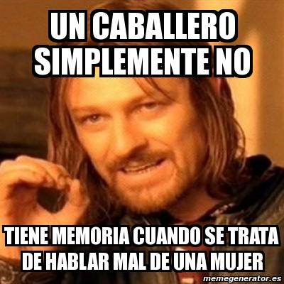 Meme Boromir - un caballero simplemente no tiene memoria ...