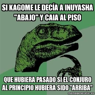 "Meme Filosoraptor - SI KAGOME LE DECÍA A INUYASHA ""ABAJO ..."