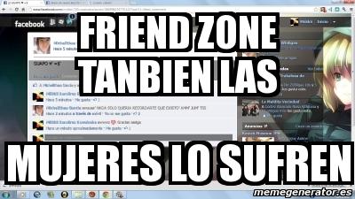 friend zone tanbien las mujeres lo sufren. Crear meme Personalizado