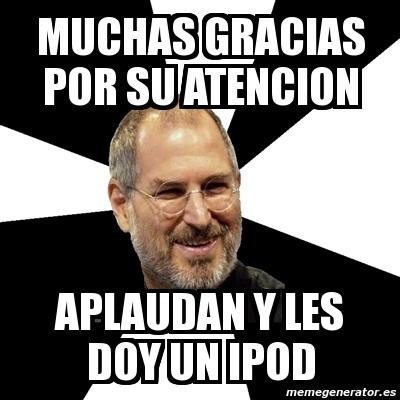 Meme Steve Jobs - muchas gracias por su atencion aplaudan y les doy un