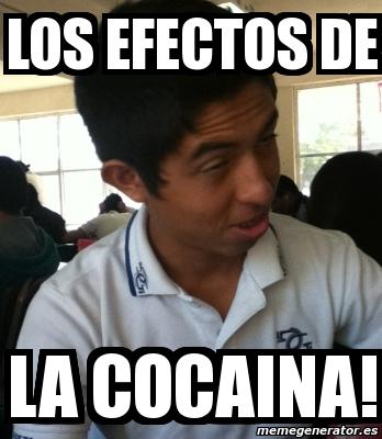 Meme personalizado los efectos de la cocaina 1835579