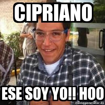 Meme Personalizado - cipriano ese soy yo!! hoo - 1855420