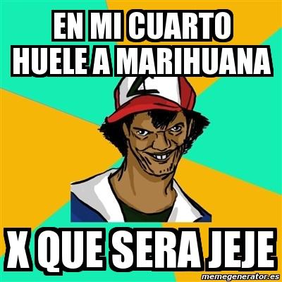 meme ash pedreiro en mi cuarto huele a marihuana x que