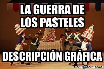 1905967 meme personalizado la guerra de los pasteles descripción gráfica,Pasteles Meme