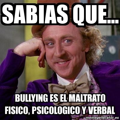 Meme Willy Wonka - Sabias que    bullying es el maltrato