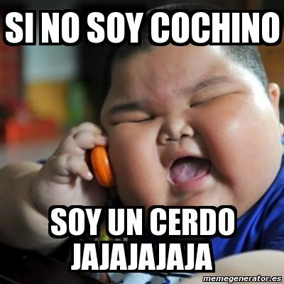 meme fat chinese kid - si no soy cochino soy un cerdo jajajajaja