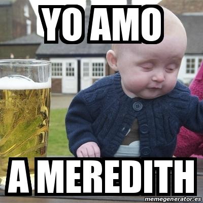 12663356 meme drunk baby yo amo a meredith 12663356,Meredith Meme Images